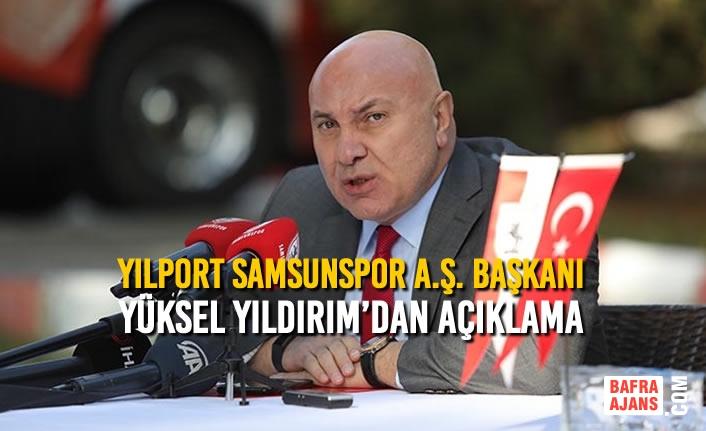 Yılport Samsunspor A.Ş. Başkanı Yıldırım'dan Açıklama