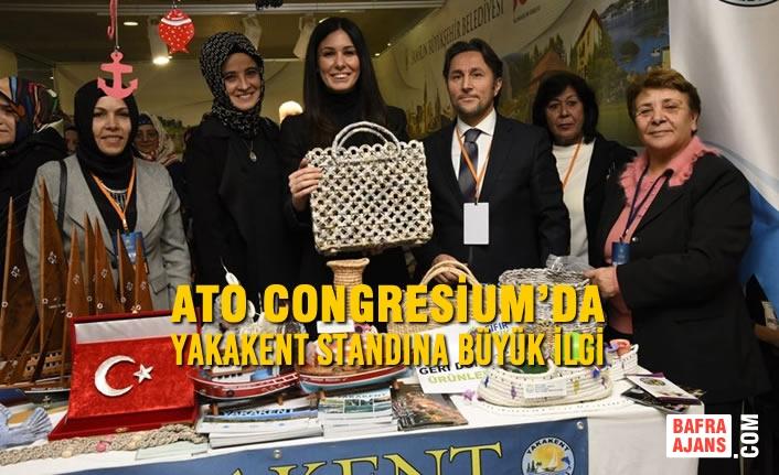 ATO Congresium'da Yakakent Standına Büyük İlgi