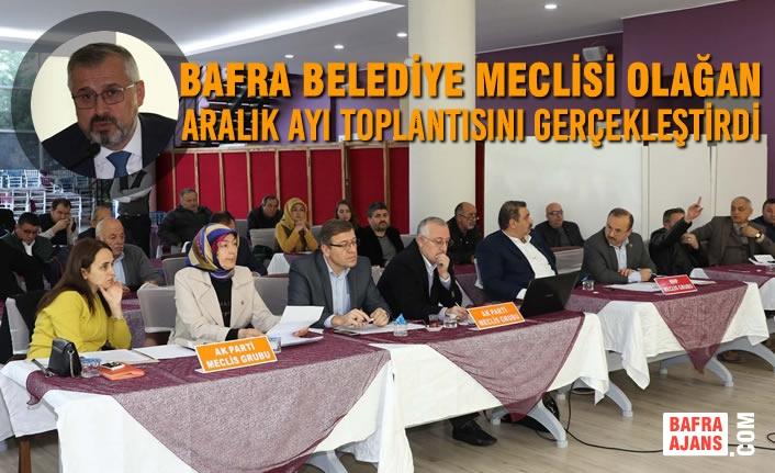 Bafra Belediye Meclisi Olağan Aralık Ayı Toplantısını Gerçekleştirdi