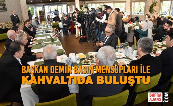 Başkan Demir Basın Mensupları İle Kahvaltıda Buluştu