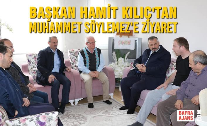 Başkan Kılıç'tan Muhammet Söylemez'e Ziyaret