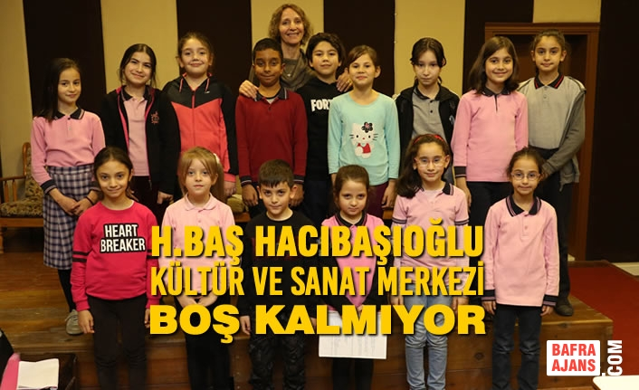 H.Baş Hacıbaşıoğlu Kültür Ve Sanat Merkezi Boş Kalmıyor