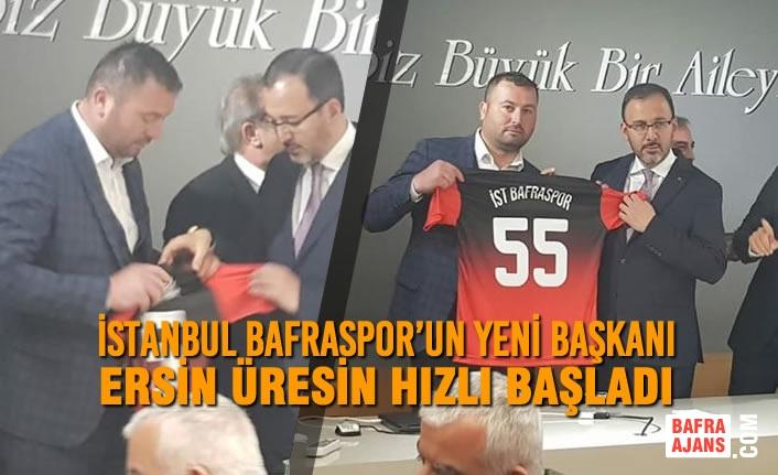 İstanbul Bafraspor'un Yeni Başkanı Ersin Üresin Hızlı Başladı