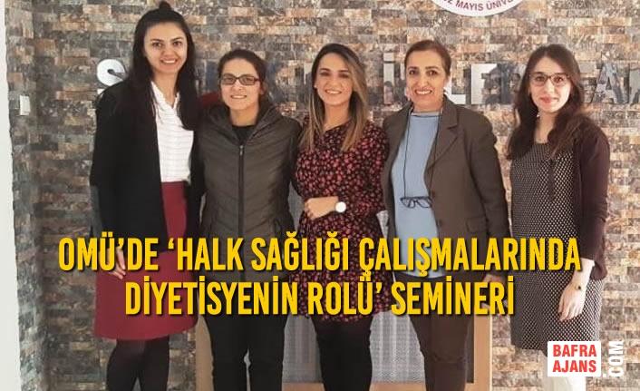 OMÜ'de 'Halk Sağlığı Çalışmalarında Diyetisyenin Rolü' Semineri