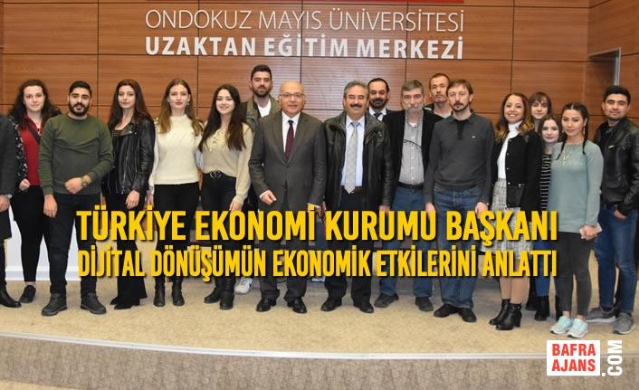Türkiye Ekonomi Kurumu Başkanı Dijital Dönüşümün Ekonomik Etkilerini Anlattı