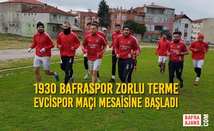 1930 Bafraspor Zorlu Terme Evcispor Maçı Mesaisine Başladı