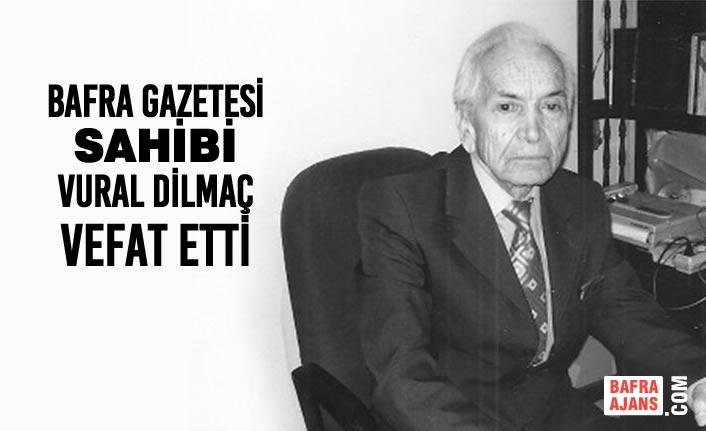 Bafra Gazetesi Sahibi Vural Dilmaç Vefat Etti