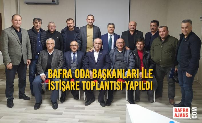 Bafra Oda Başkanları ile İstişare Toplantısı Yapıldı