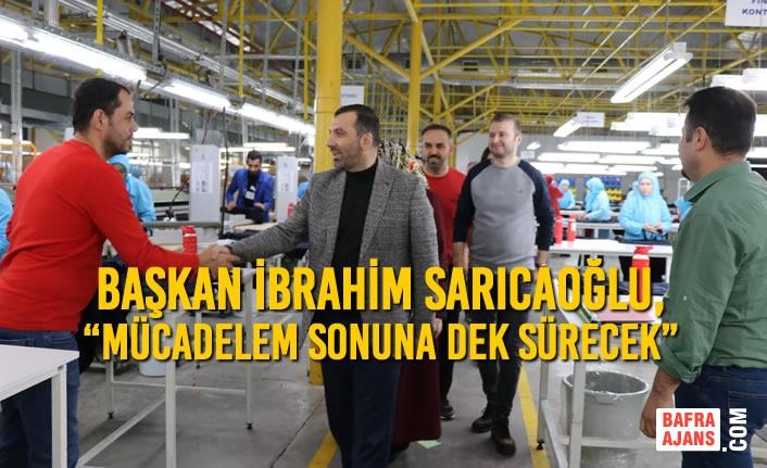 """Başkan Sarıcaoğlu, """"Mücadelem Sonuna Dek Sürecek"""""""