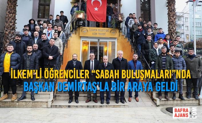 """İLKEM'li Öğrenciler """"Sabah Buluşmaları"""" Etkinliğiyle Başkan Demirtaş'la Bir Araya Geldi"""