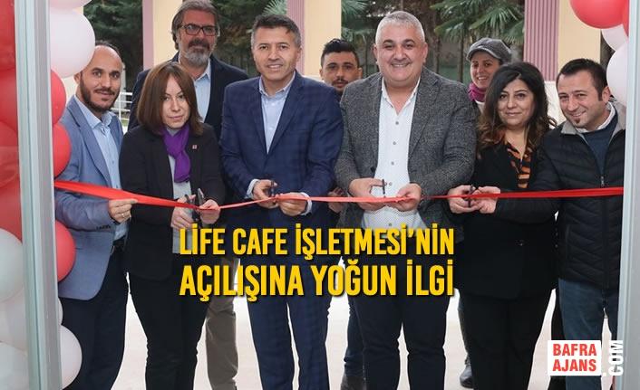 Life Cafe İşletmesi'nin Açılışına Yoğun İlgi