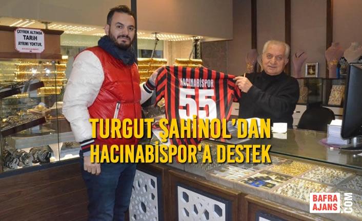Turgut Şahinol'dan Hacınabispor'a Destek