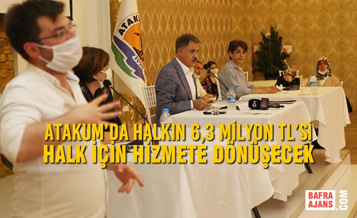 Atakum'da Halkın 6,3 Milyon TL'si Halk İçin Hizmete Dönüşecek