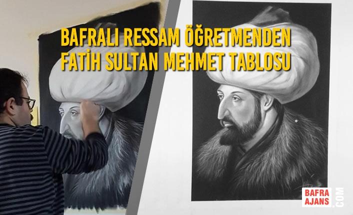 Bafralı Ressam Öğretmenden Fatih Sultan Mehmet Tablosu