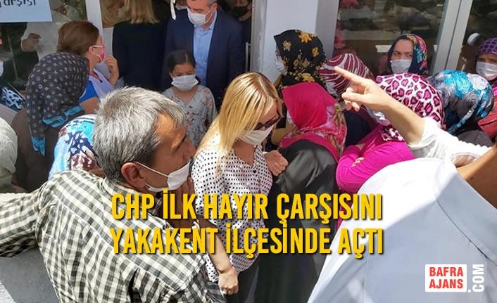 CHP İlk Hayır Çarşısını Yakakent İlçesinde Açtı