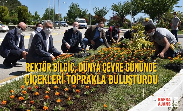 Rektör Bilgiç, Dünya Çevre Gününde Çiçekleri Toprakla Buluşturdu