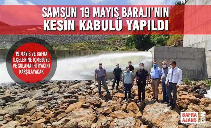 Samsun 19 Mayıs Barajı'nın Kesin Kabulü Yapıldı