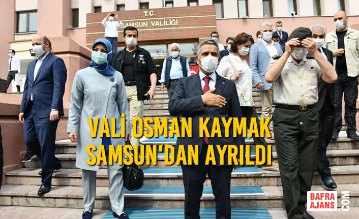 Vali Osman Kaymak Samsun'dan Ayrıldı
