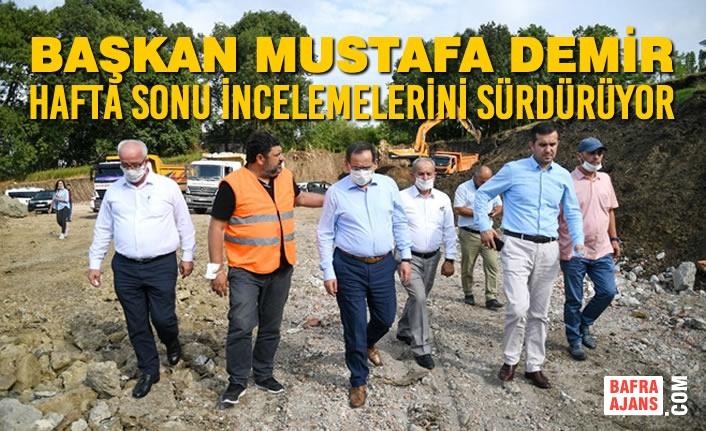 Başkan Mustafa Demir, Hafta Sonu İncelemelerini Sürdürüyor