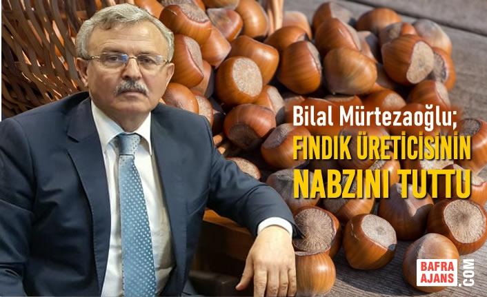 Bilal Mürtezaoğlu; Fındık Üreticisinin Nabzını Tuttu