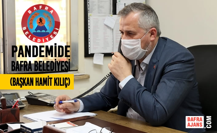 Pandemide Bafra Belediyesi - Başkan Hamit Kılıç