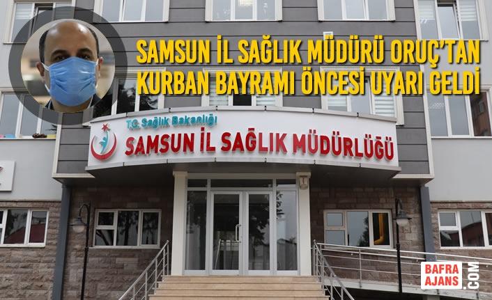 Samsun İl Sağlık Müdürü Oruç'tan Kurban Bayramı Öncesi Uyarı Geldi