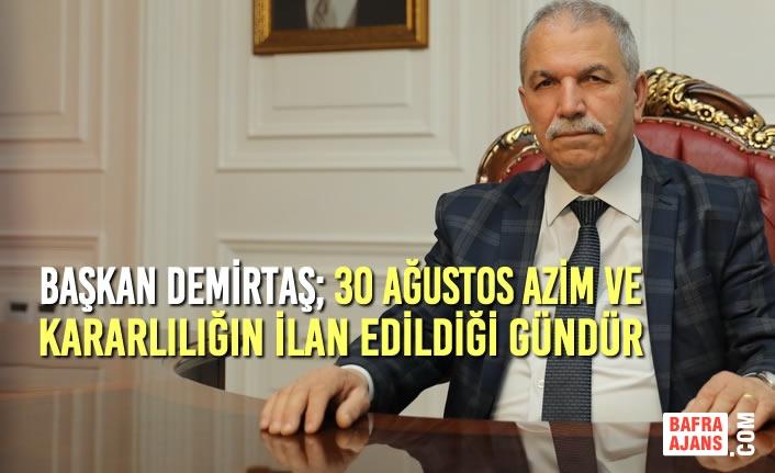 Başkan Demirtaş; 30 Ağustos Azim ve Kararlılığın İlan Edildiği Gündür
