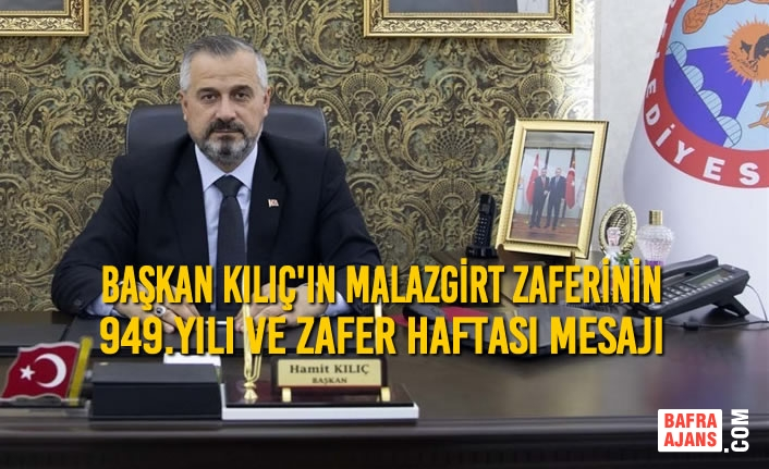 Başkan Kılıç'ın Malazgirt Zaferinin 949.Yılı Ve Zafer Haftası Mesajı