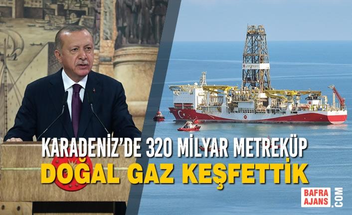 Karadeniz'de 320 Milyar Metreküp Doğal Gaz Keşfettik