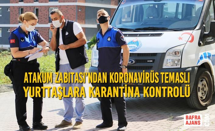 Atakum Zabıtası'ndan Koronavirüs Temaslı Yurttaşlara Karantina Kontrolü