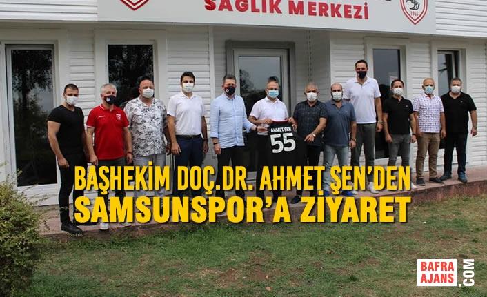 Başhekim Doç.Dr. Ahmet Şen'den Samsunspor'a Ziyaret