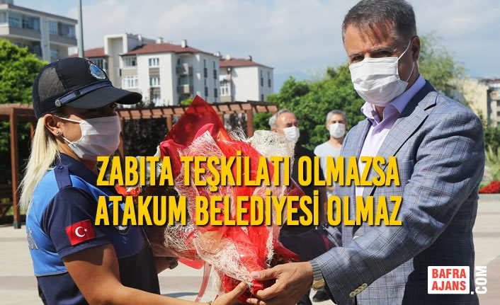 Başkan Cemil Deveci: Zabıta Teşkilatı Olmazsa Atakum Belediyesi Olmaz