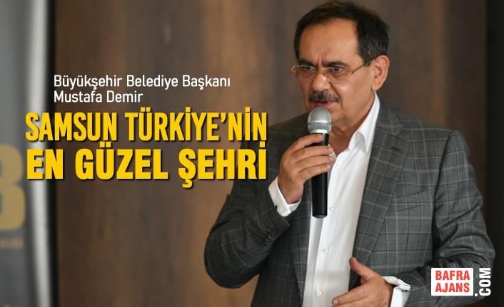 Başkan Demir: Samsun Türkiye'nin En Güzel Şehri