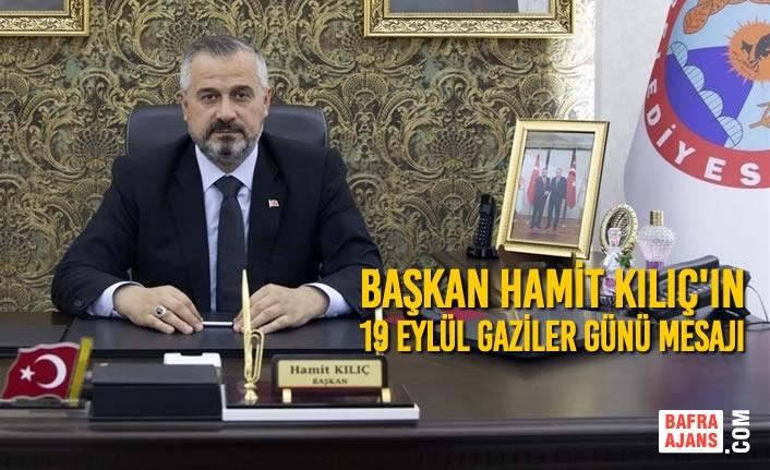 Başkan Hamit Kılıç'ın 19 Eylül Gaziler Günü Mesajı