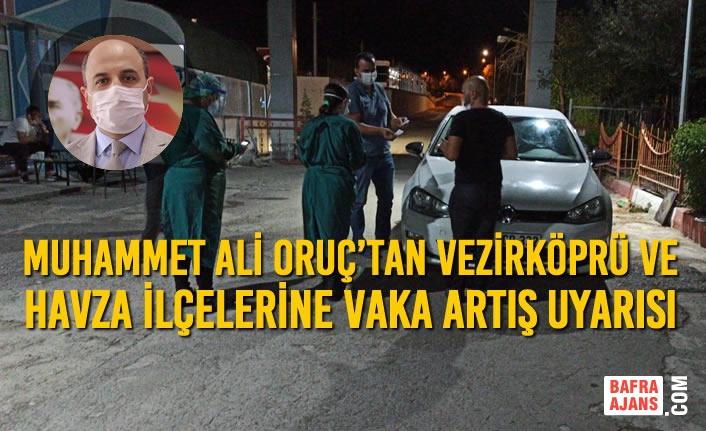 Muhammet Ali Oruç'tan Vezirköprü Ve Havza İlçelerine Vaka Artış Uyarısı