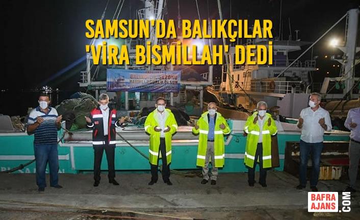 Samsun'da Balıkçılar 'Vira Bismillah' Diyerek Denize Açıldı