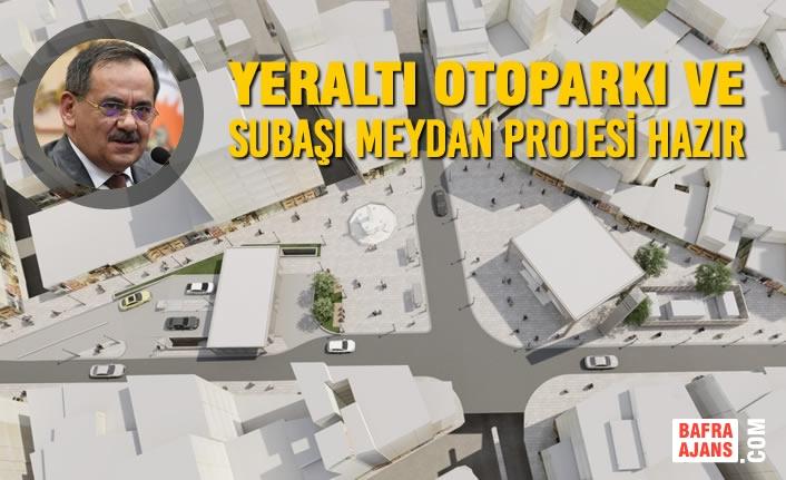 Yeraltı Otoparkı ve Subaşı Meydan Projesi Hazır