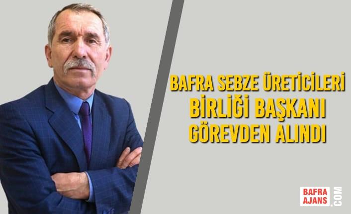 Bafra Sebze Üreticileri Birliği Başkanı Görevden Alındı