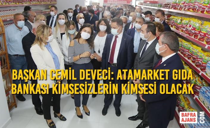 Başkan Cemil Deveci: AtaMarket Gıda Bankası Kimsesizlerin Kimsesi Olacak