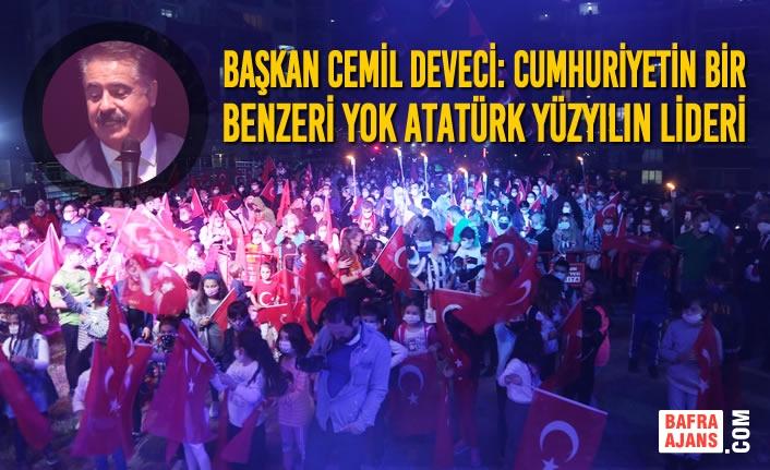 Başkan Cemil Deveci: Cumhuriyetin Bir Benzeri Yok Atatürk Yüzyılın Lideri