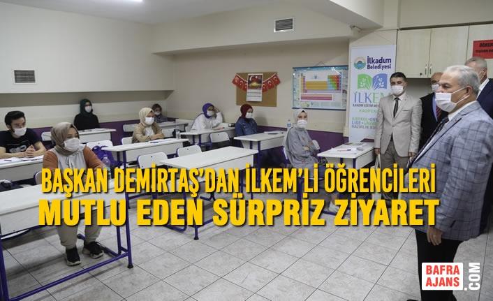 Başkan Demirtaş'dan İlkem'li Öğrencileri Mutlu Eden Sürpriz Ziyaret