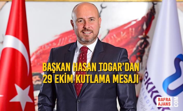 Başkan Hasan Togar'dan 29 Ekim Kutlama Mesajı