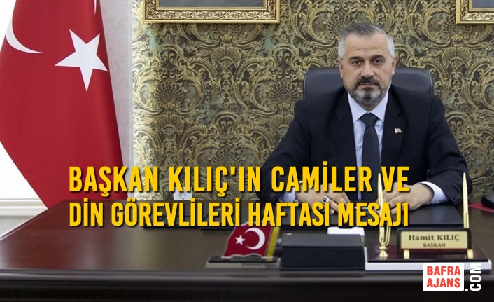 Başkan Kılıç'ın Camiler ve Din Görevlileri Haftası Mesajı