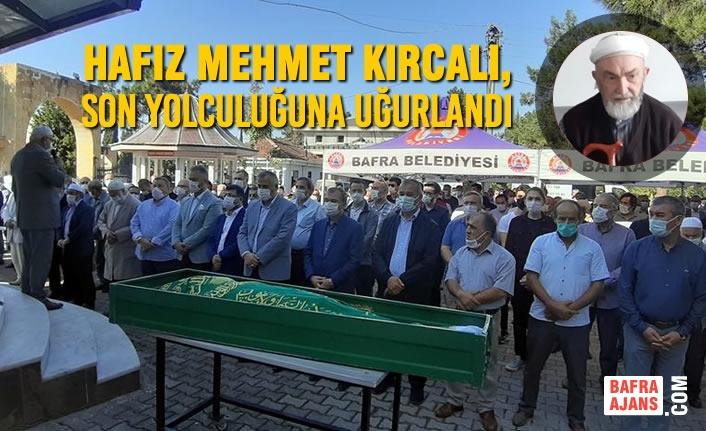 Hafız Mehmet Kırcalı, Dualarla Son Yolculuğuna Uğurlandı