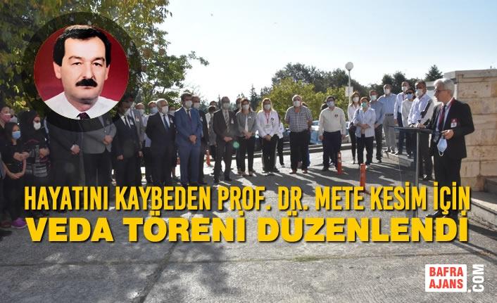 Hayatını Kaybeden Prof. Dr. Mete Kesim İçin Veda Töreni Düzenlendi