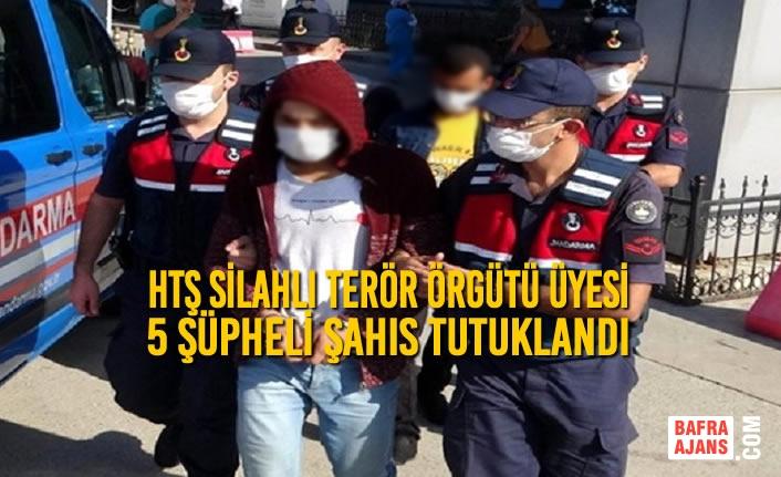 HTŞ Silahlı Terör Örgütü Üyesi 5 Şüpheli Şahıs Tutuklandı