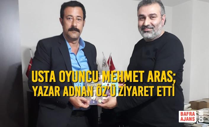 Mehmet Aras; Yazar Adnan Öz'ü Ziyaret Etti