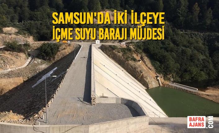 Samsun'da İki İlçeye İçme Suyu Barajı Müjdesi