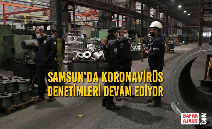 Samsun'da Koronavirüs Denetimleri Devam Ediyor