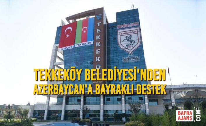 Tekkeköy Belediyesi'nden Azerbaycan'a Bayraklı Destek